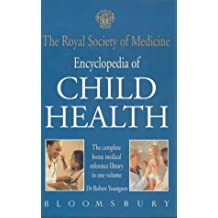 The Royal Society of Medicine Encyclopedia of Children's Health: The Complete Medical Reference Library in One Volume