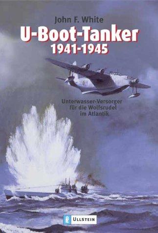 Atlantik Versorgt - U-Boot-Tanker 1941-1945: Unterwasser-Versorger für die Wolfsrudel