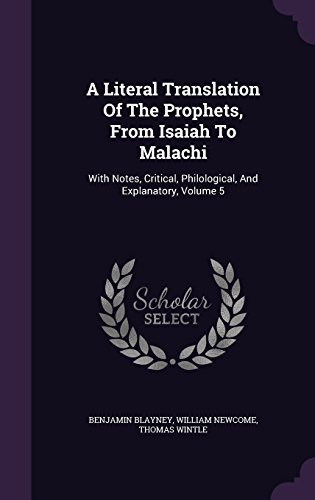 A Literal Translation Of The Prophets, From Isaiah To Malachi: With Notes, Critical, Philological, And Explanatory, Volume 5 by Benjamin Blayney (2015-12-13)