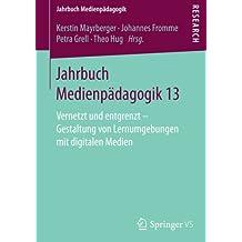 Jahrbuch Medienpädagogik 13: Vernetzt und entgrenzt - Gestaltung von Lernumgebungen mit digitalen Medien