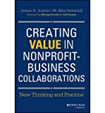 [(Creating Value in Nonprofit-Business Collaborations: New Thinking and Practice)] [ By (author) James E. Austin, By (author) M. May Seitanidi ] [April, 2014]