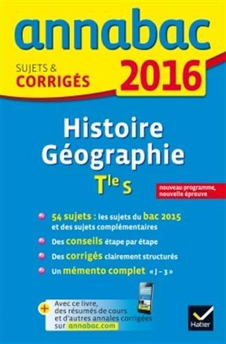 Annales Annabac 2016 Histoire-Gographie Tle S: sujets et corrigs du bac - Terminale S