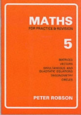 Maths for Practice and Revision: Bk. 5 by Robson, Peter (1990) Paperback