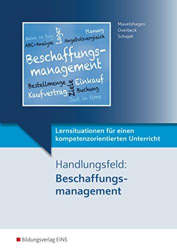 Lernsituationen für einen kompetenzorientierten Unterricht: Handlungsfeld: Beschaffungsmanagement: Lernsituationen