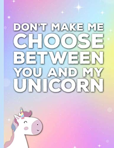 67d41a243c36e Don't Make Me Choose Between You and My Unicorn: Lined composition notebook  with cute colorful unicorn design. Perfect back to school gift or notepad  ...
