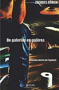 De galeries en galères par Jacques Adrien