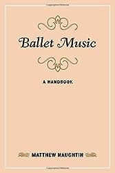 Ballet Music: A Handbook (Music Finders) by Matthew Naughtin (2014-07-16)
