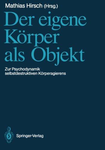 Der eigene Körper als Objekt: Zur Psychodynamik selbstdestruktiven Körperagierens (German Edition)