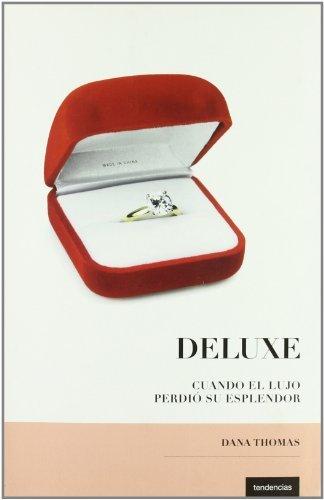 Deluxe: Cuando El Lujo Perdio Su Esplendor (Spanish Edition) by Dana Thomas (2008-08-26)