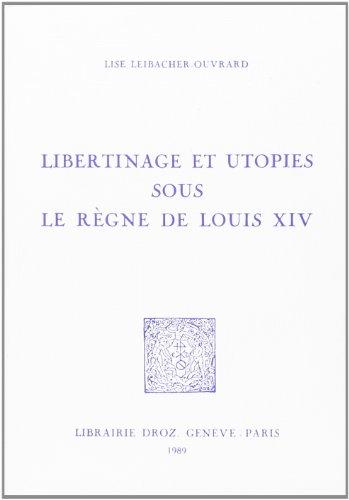 Libertinage et Utopies Sous le Règne de Louis XIV