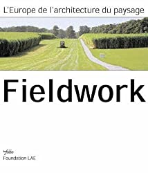 Fieldwork : L'architecture du paysage en Europe