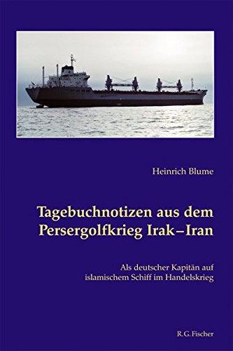 Tagebuchnotizen aus dem Persergolfkrieg Irak - Iran: Als deutscher Kapitän auf islamischem Schiff im Handelskrieg (Blumen Aus Dem Irak)