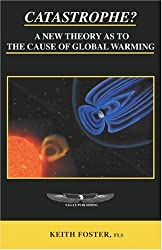 Catastrophe? A New Theory As To The Cause of Global Warming by Keith Foster (2006-06-30)