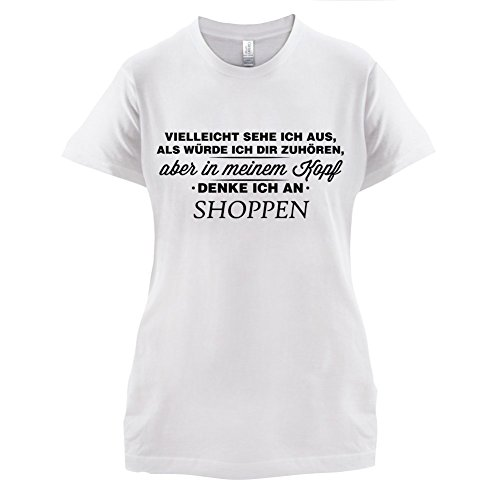 Vielleicht sehe ich aus als würde ich dir zuhören aber in meinem Kopf denke ich an Shoppen - Damen T-Shirt - 14 Farben Weiß