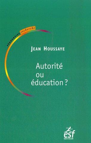 Autorité ou éducation : Entre savoir et socialisation : le sens de l'éducation par Jean Houssaye
