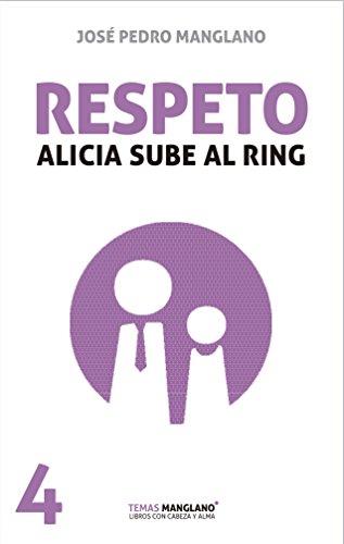 Respeto: Alicia sube al ring (Temas Manglano nº 4) por José Pedro Manglano