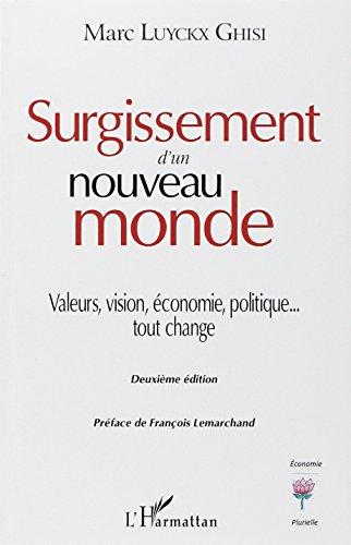 Surgissement d'un Nouveau Monde Valeurs Vision Economie Politique Tout Change par Marc Luyckx Ghisi