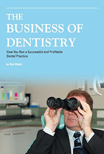 The Business of Dentistry: How to Run a Successful and Profitable Dental Practice by Rob Walsh (21-Mar-2011) Hardcover