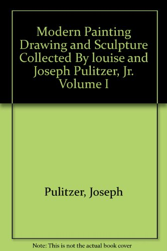 Modern Painting Drawing and Sculpture Collected By louise and Joseph Pulitzer, Jr. Volume I
