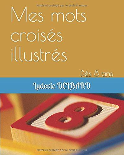 Mes mots croisés illustrés: Dès 8 ans par Ludovic DELBARD