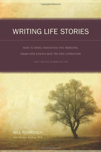 Writing Life Stories: How to Make Memories into Memoirs, Ideas into Essays and Life into Literature by Roorbach, Bill ( 2008 )