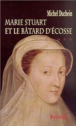 Marie Stuart et le Bâtard d'Ecosse