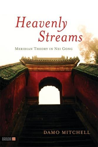 Heavenly Streams: Meridian Theory in Nei Gong (Daoist Nei Gong) por Damo Mitchell