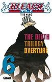 Bleach - Tome 06: The Death trilogy Overture (Shônen)