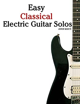 Easy Classical Electric Guitar Solos: Featuring music of Brahms, Mozart, Beethoven, Tchaikovsky