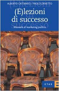 (E)lezioni di successo. Manuale di marketing politico