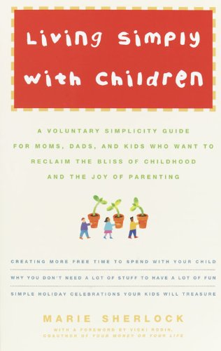 Living Simply with Children: A Voluntary Simplicity Guide for Moms, Dads, and Kids Who Want to Reclaim the Bliss of Childhood and the Joy of Parenting (English Edition)