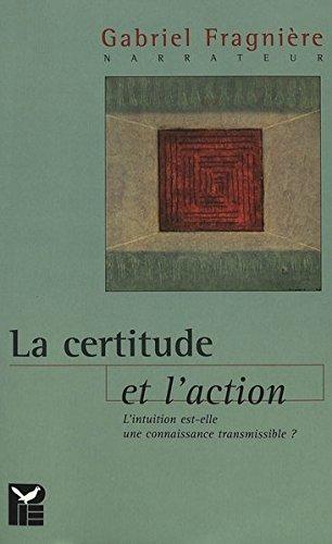 La certitude et l'action: L'intuition est-elle une connaissance transmissible?
