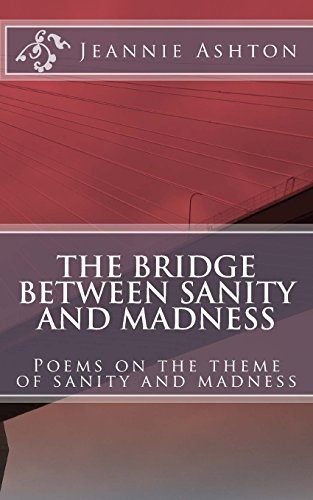 The Bridge Between Sanity And Madness: Poems on the theme of sanity and madness por Jeannie Ashton