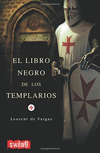 Libro negro de los templarios, el: Una visión sobrecogedora que desvela la verdad oculta de la orden del temple y sus vínculos con la actual familia real española por Laurent de Vargas
