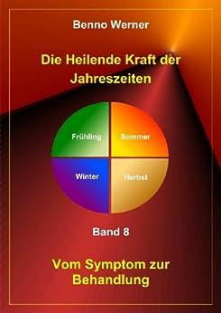 Die Heilende Kraft der Jahreszeiten (Vom Symptom zur Behandlung 8) von [Werner, Benno]