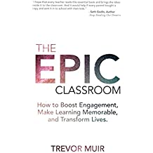 The Epic Classroom: How to Boost Engagement,  Make Learning Memorable, and Transform Lives (English Edition)