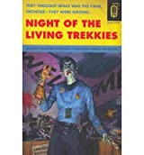 [Night of the Living Trekkies: Unofficial, Unimagineable, Unbelievable] [by: Kevin Anderson]