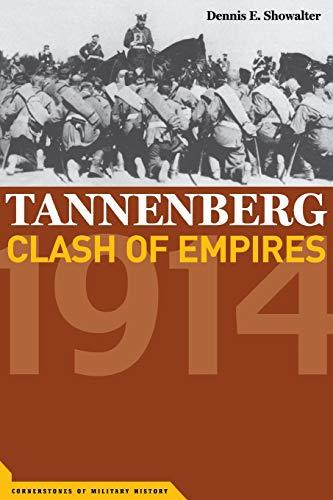 Tannenberg: Clash of Empires, 1914 (Cornerstones of Military History) por Dennis Showalter