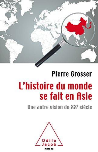 L'Histoire du monde se fait en Asie: Une autre vision du XXe siècle