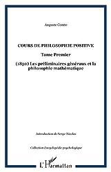Cours de philosophie positive : Tome 1, Les préliminaires généraux et la philosophie mathématique (1830)