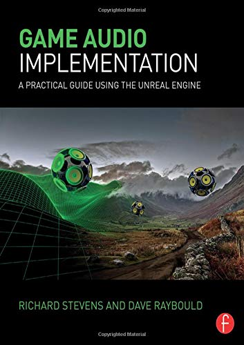 Game Audio Implementation: A Practical Guide Using the Unreal Engine par Richard Stevens