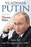 Vladimir Putin: Seht Ihr, was Ihr angerichtet habt?: Zusammengetragen & kommentiert von Thomas Röper - Thomas Röper, Wladimir Wladimirowitsch Putin