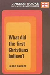 What Did the First Christians Believe? (Anselm books)