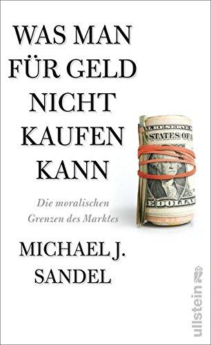 Was man für Geld nicht kaufen kann: Die moralischen Grenzen des Marktes