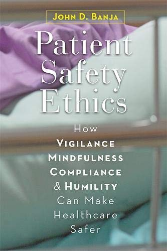 Patient Safety Ethics: How Vigilance, Mindfulness, Compliance, and Humility Can Make Healthcare Safer (English Edition)