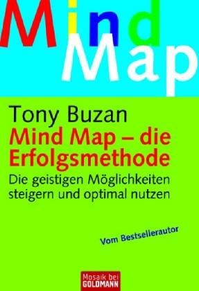 Mind Map - die Erfolgsmethode: Die geistigen Möglichkeiten steigern und optimal nutzen