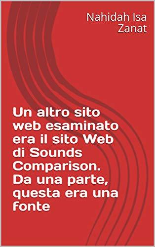 Un altro sito web esaminato era il sito Web di Sounds Comparison. Da una parte, questa era una fonte  (Italian Edition)