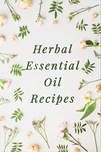 Herbal Essential Oil Recipe - Journal for Recording Your Recipes for Aromatherapy Lovers: Collecting Your Special… 1
