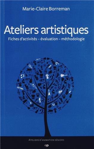 Ateliers artistiques : Fiches d'activités - évaluation - méthodologie (Ateliers d'animation séniors)