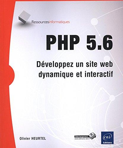 PHP 5.6 - Développez un site web dynamique et interactif par Olivier HEURTEL